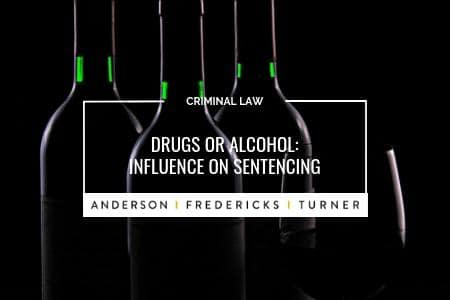 Drugs or Alcohol: Influence on Sentencing