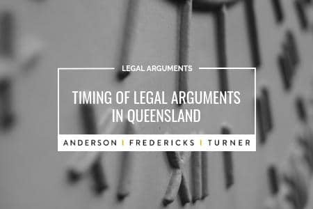 Timing of Legal Arguments in Queensland