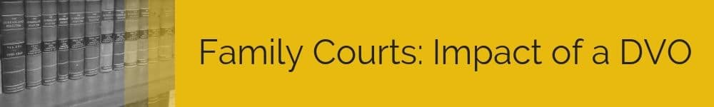 Family Courts: Impact of a DVO